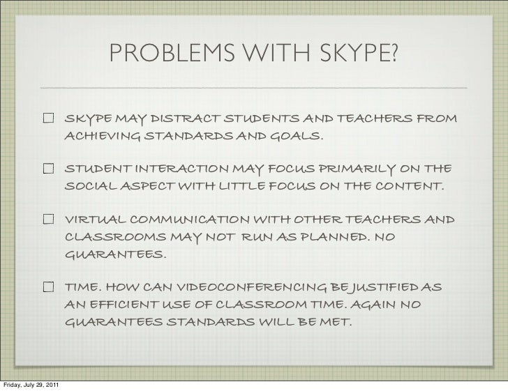 PROBLEMS WITH SKYPE?                        SKYPE MAY DISTRACT STUDENTS AND TEACHERS FROM                        ACHIEVING...