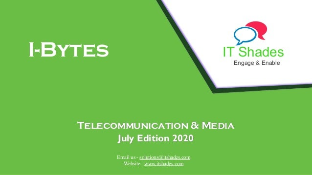 IT Shades Engage & Enable I-Bytes Telecommunication & Media July Edition 2020 Email us - solutions@itshades.com Website : ...