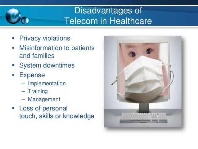 disadvantages of telecommunications in healthcare Advantages and disadvantages of electronic communication advantages and disadvantages of electronic communication someone with a complicated health problem.