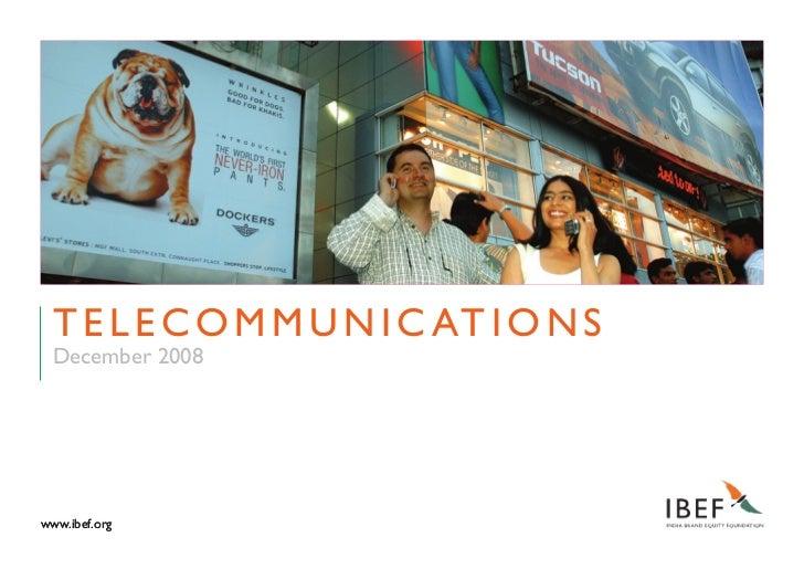 T e l e c o m m u n i c aT i o n s   December 2008     www.ibef.org