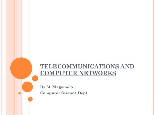 TELECOMMUNICATIONS AND COMPUTER NETWORKS By M. Magomelo Computer Science Dept