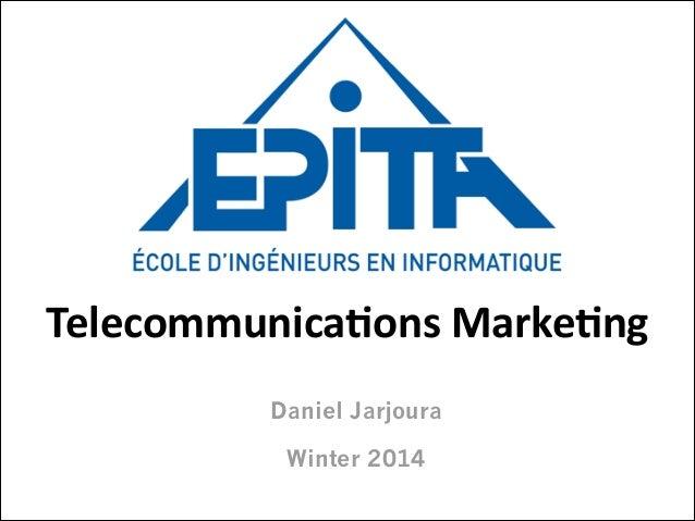 Telecommunica+ons  Marke+ng Daniel Jarjoura Winter 2014