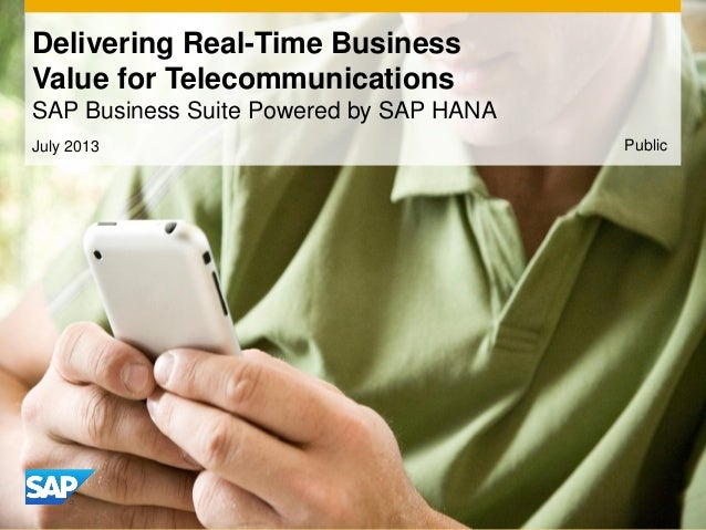 Delivering Real-Time Business Value for Telecommunications SAP Business Suite Powered by SAP HANA July 2013 Public