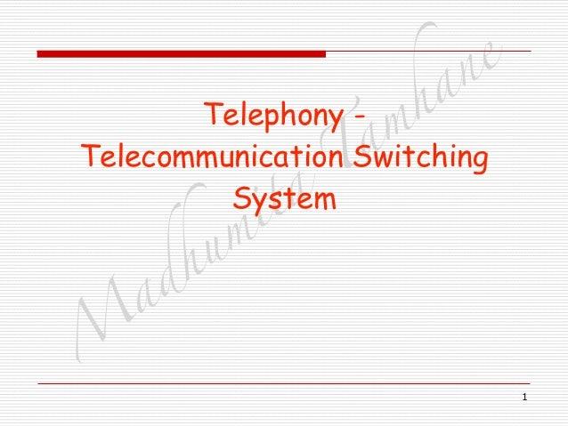 M adhum ita T am hane 1 Telephony - Telecommunication Switching System