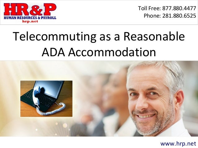 Toll Free: 877.880.4477 Phone: 281.880.6525 www.hrp.net Telecommuting as a Reasonable ADA Accommodation