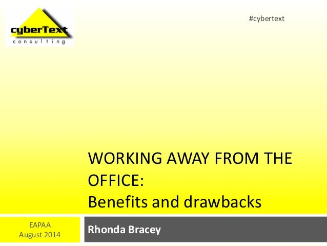 WORKING AWAY FROM THE  OFFICE:  Benefits and drawbacks  Rhonda Bracey EAPAA  August 2014  #cybertext
