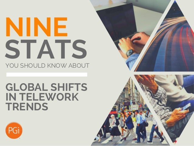 NINE STATSYOU SHOULD KNOW ABOUT GLOBAL SHIFTS IN TELEWORK TRENDS