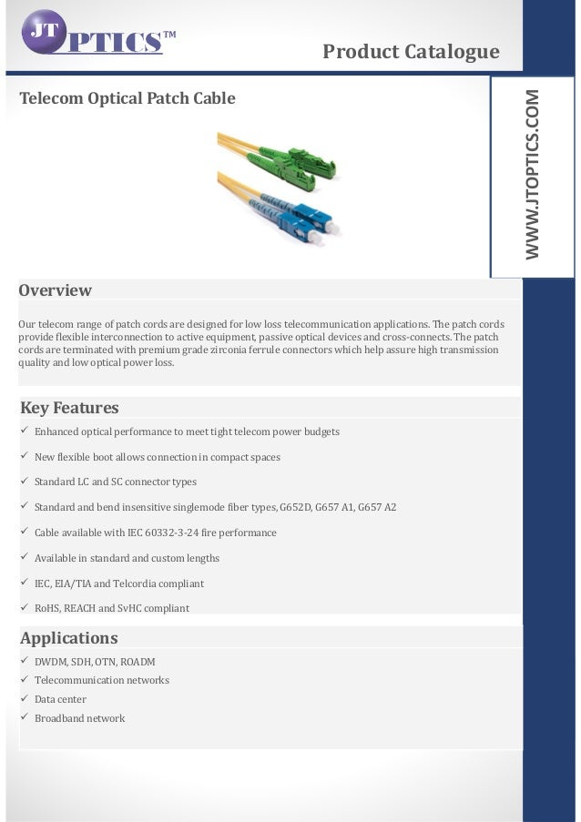 WWW.JTOPTICS.COM Telecom Optical Patch Cable Product Catalogue Overview Our telecom range of patch cords are designed for ...