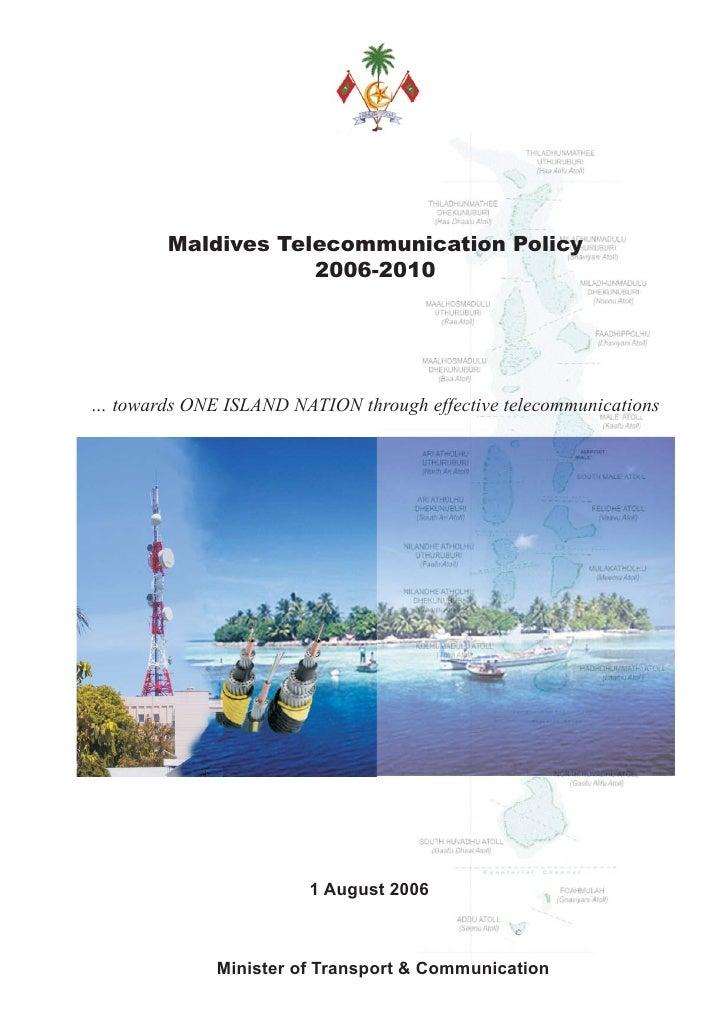 Maldives Telecommunication Policy                     2006-2010     … towards ONE ISLAND NATION through effective telecomm...