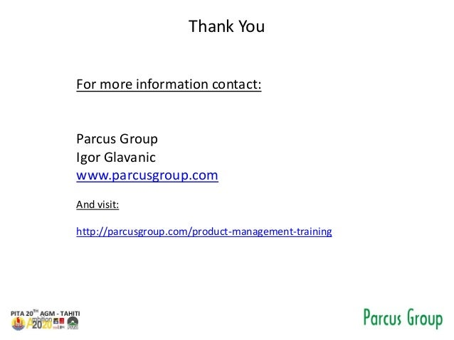 Thank You For more information contact: Parcus Group Igor Glavanic www.parcusgroup.com And visit: http://parcusgroup.com/p...