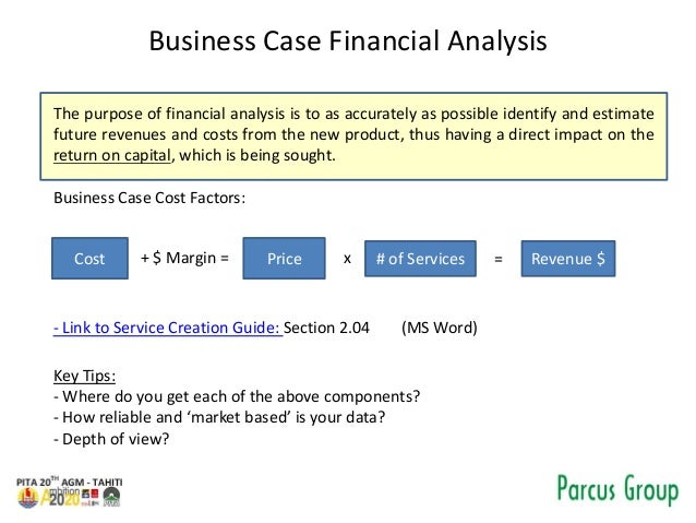 Business Case Financial Analysis The purpose of financial analysis is to as accurately as possible identify and estimate f...