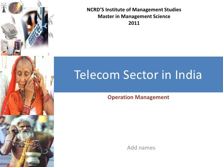 NCRD'S Institute of Management Studies     Master in Management Science                    2011Telecom Sector in India    ...