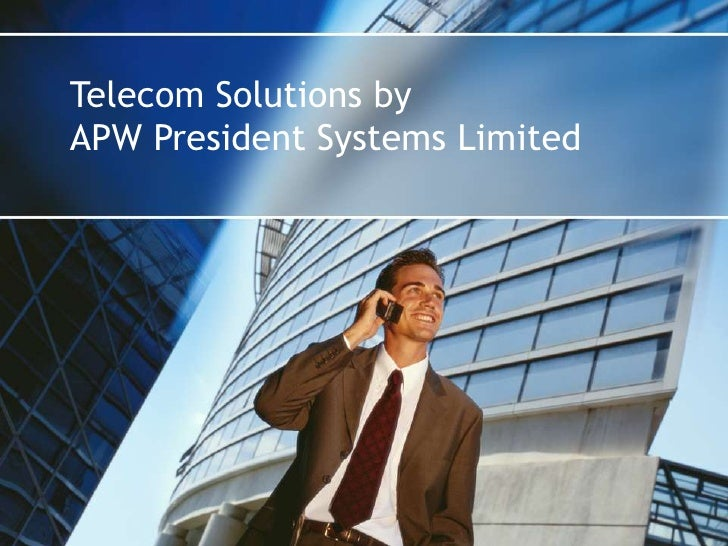 Telecom Solutions by <br />APW President Systems Limited<br />