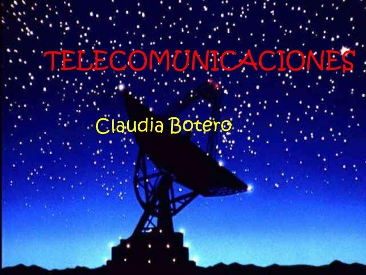 TELECOMUNICACIONES<br />Claudia Botero<br />