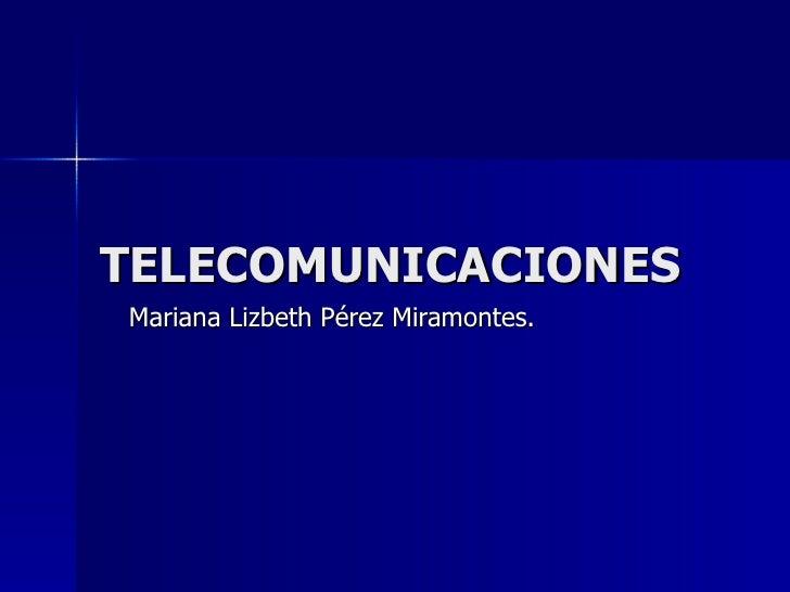 TELECOMUNICACIONES Mariana Lizbeth Pérez Miramontes.