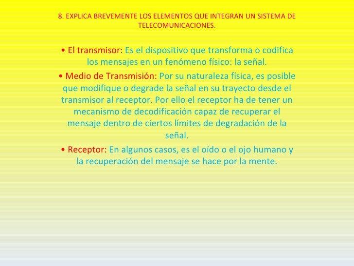 8. EXPLICA BREVEMENTE LOS ELEMENTOS QUE INTEGRAN UN SISTEMA DE                     TELECOMUNICACIONES.• El transmisor: Es ...