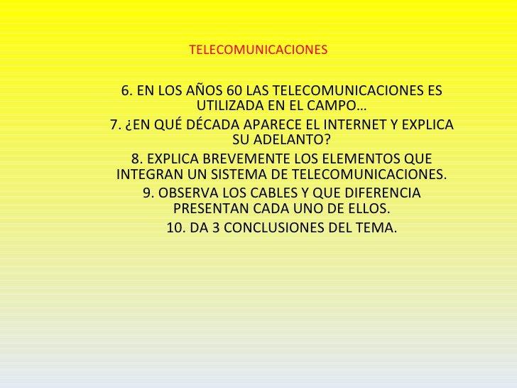 TELECOMUNICACIONES  6. EN LOS AÑOS 60 LAS TELECOMUNICACIONES ES               UTILIZADA EN EL CAMPO…7. ¿EN QUÉ DÉCADA APAR...
