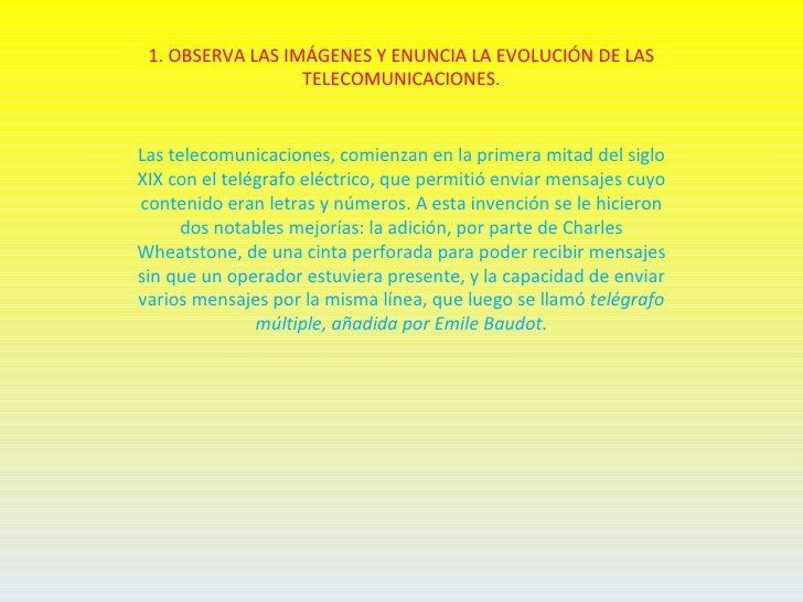 1. OBSERVA LAS IMÁGENES Y ENUNCIA LA EVOLUCIÓN DE LAS                  TELECOMUNICACIONES.Las telecomunicaciones, comienza...