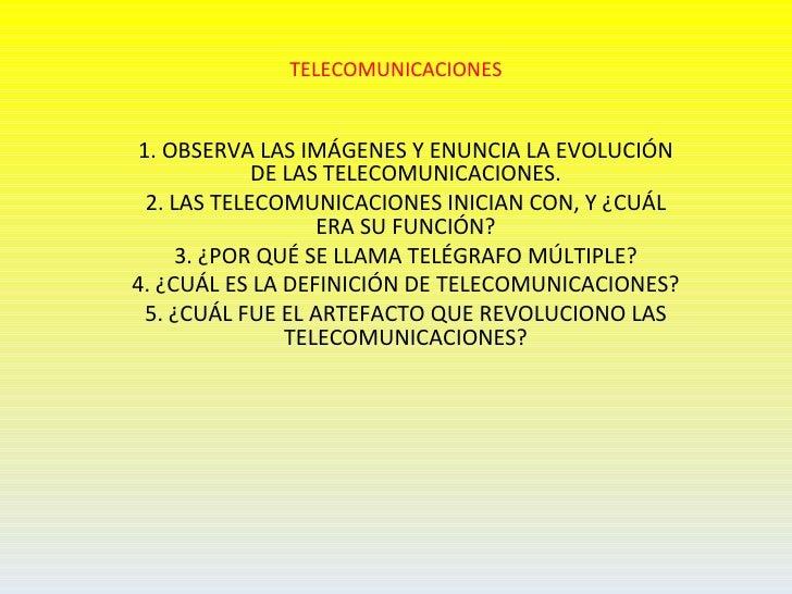 TELECOMUNICACIONES 1. OBSERVA LAS IMÁGENES Y ENUNCIA LA EVOLUCIÓN             DE LAS TELECOMUNICACIONES.  2. LAS TELECOMUN...