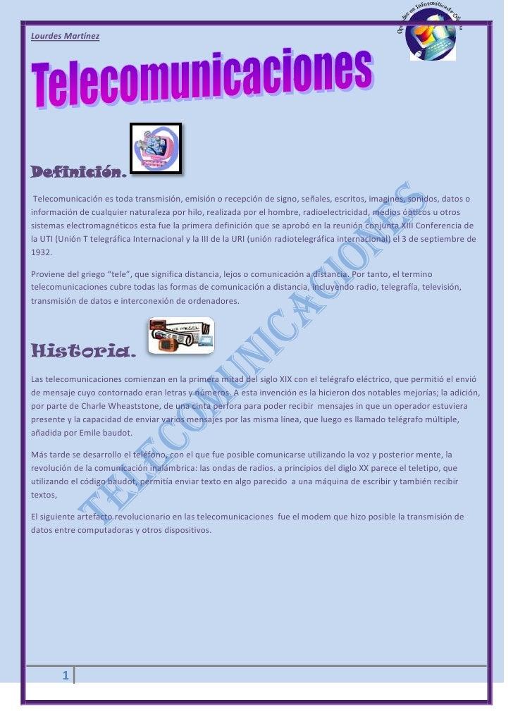 Lourdes MartínezDefinición. Telecomunicación es toda transmisión, emisión o recepción de signo, señales, escritos, imagine...
