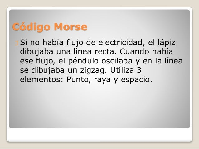 Código Morse Si no había flujo de electricidad, el lápiz dibujaba una línea recta. Cuando había ese flujo, el péndulo osci...