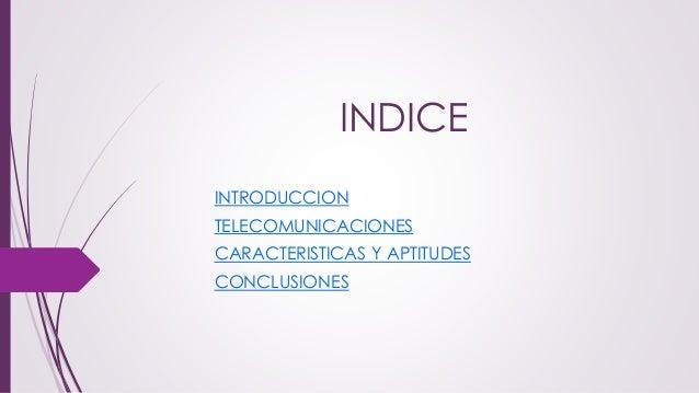 INDICE INTRODUCCION TELECOMUNICACIONES CARACTERISTICAS Y APTITUDES CONCLUSIONES