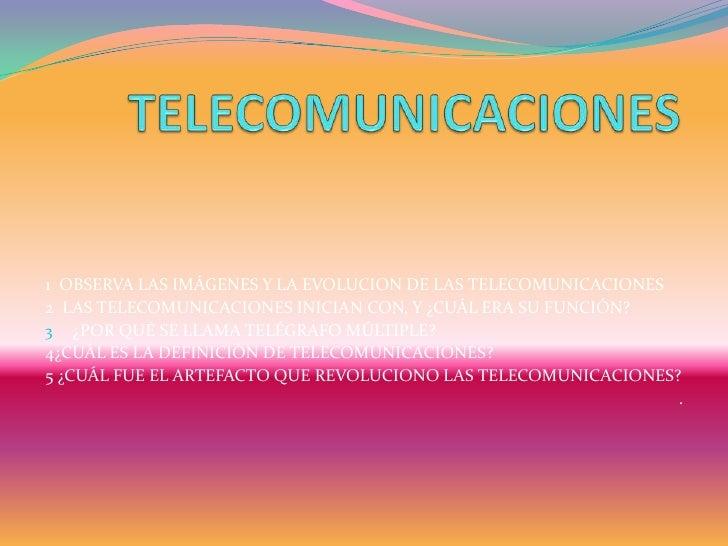 1 OBSERVA LAS IMÁGENES Y LA EVOLUCION DE LAS TELECOMUNICACIONES2 LAS TELECOMUNICACIONES INICIAN CON, Y ¿CUÁL ERA SU FUNCIÓ...