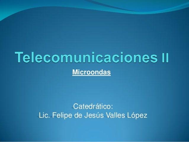 Microondas            Catedrático:Lic. Felipe de Jesús Valles López