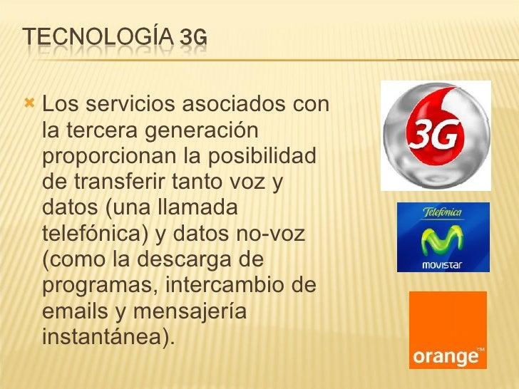 <ul><li>Los servicios asociados con la tercera generación proporcionan la posibilidad de transferir tanto voz y datos (una...