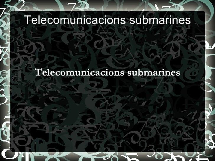 Telecomunicacions submarines Telecomunicacions submarines
