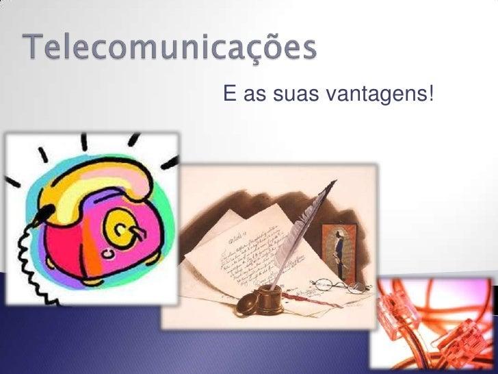 Telecomunicações<br />E as suas vantagens!<br />