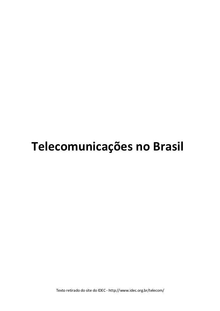 Telecomunicações no Brasil         Texto retirado do site do IDEC - http://www.idec.org.br/telecom/