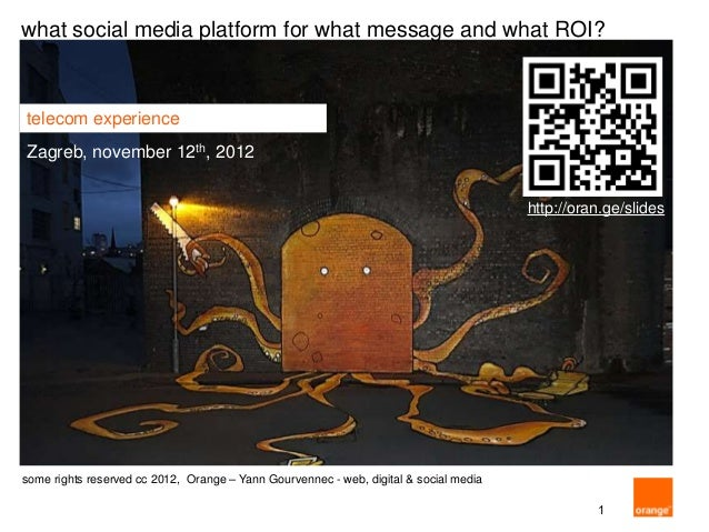 what social media platform for what message and what ROI?telecom experienceZagreb, november 12th, 2012                    ...