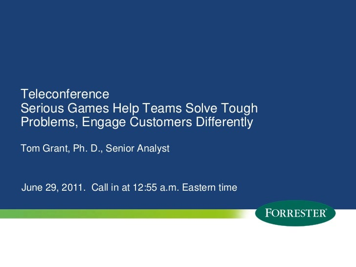 TeleconferenceSerious Games Help Teams Solve Tough Problems, Engage Customers Differently<br />Tom Grant, Ph. D., Senior A...