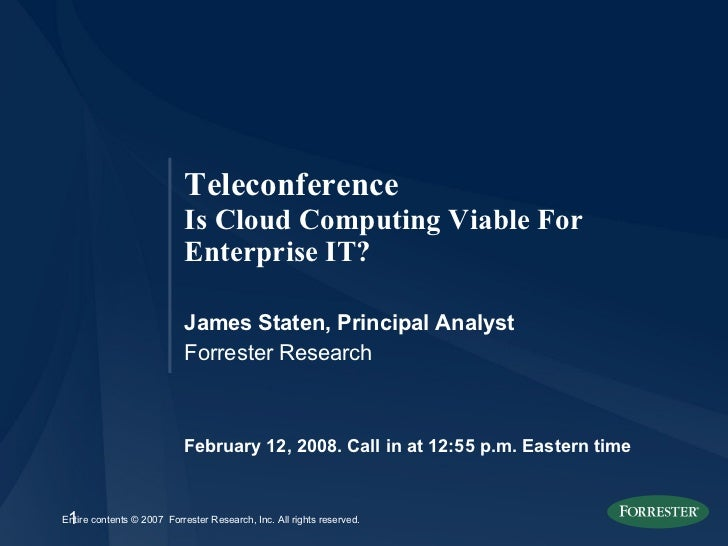 February 12, 2008. Call in at 12:55 p.m. Eastern time Teleconference Is Cloud Computing Viable For Enterprise IT? James St...