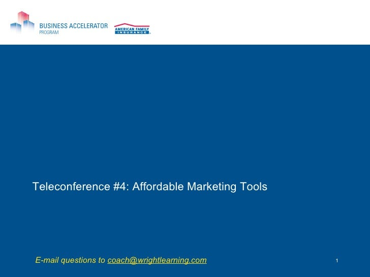 Teleconference #4: Affordable Marketing Tools E-mail questions to  [email_address]