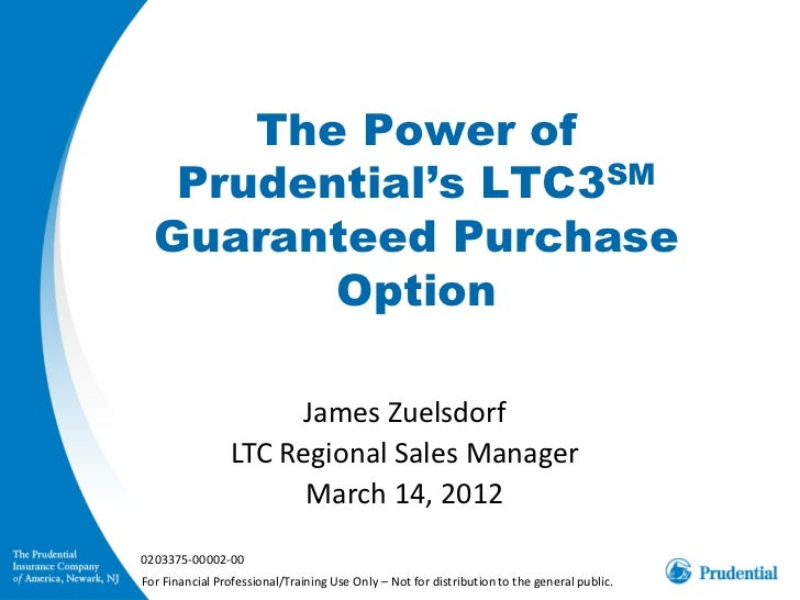 The Power of   Prudential's LTC3SM  Guaranteed Purchase         Option                      James Zuelsdorf               ...