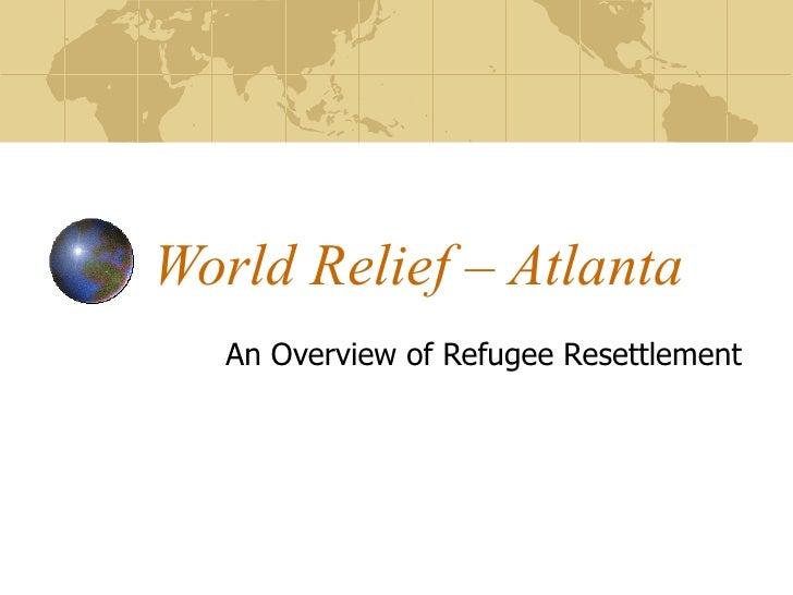 World Relief – Atlanta    An Overview of Refugee Resettlement