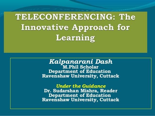 Kalpanarani Dash M.Phil Scholar Department of Education Ravenshaw University, Cuttack Under the Guidance Dr. Sudarshan Mis...