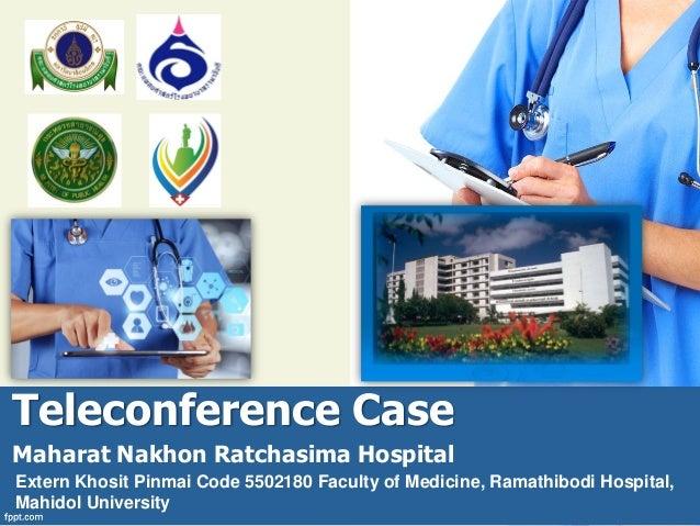 Teleconference Case Maharat Nakhon Ratchasima Hospital Extern Khosit Pinmai Code 5502180 Faculty of Medicine, Ramathibodi ...
