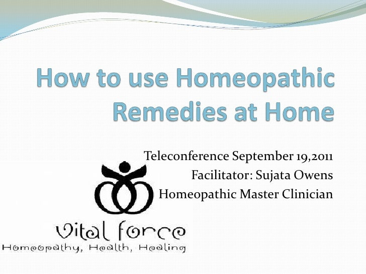 Teleconference September 19,2011        Facilitator: Sujata Owens  Homeopathic Master Clinician