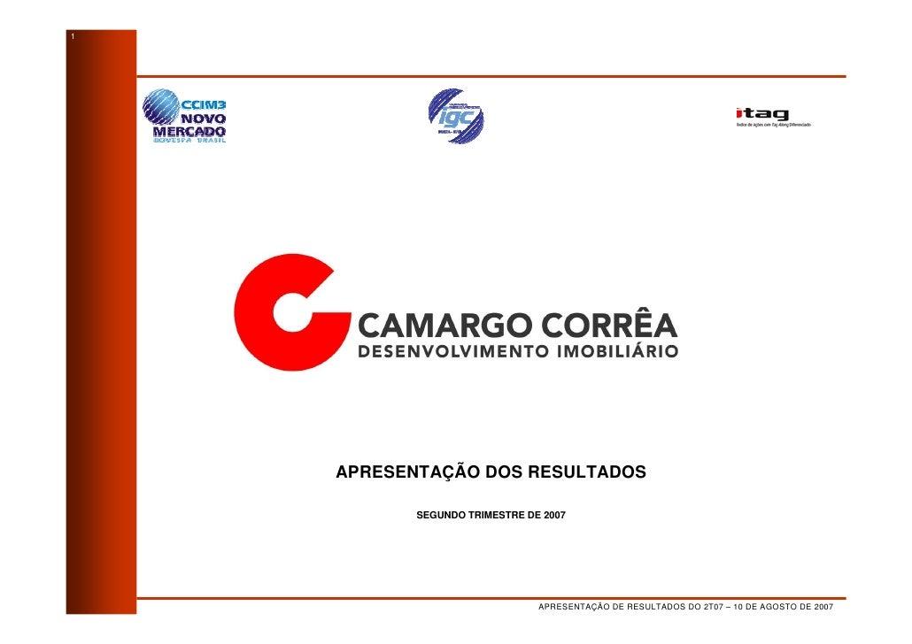 1         APRESENTAÇÃO DOS RESULTADOS             SEGUNDO TRIMESTRE DE 2007                                    APRESENTAÇÃ...