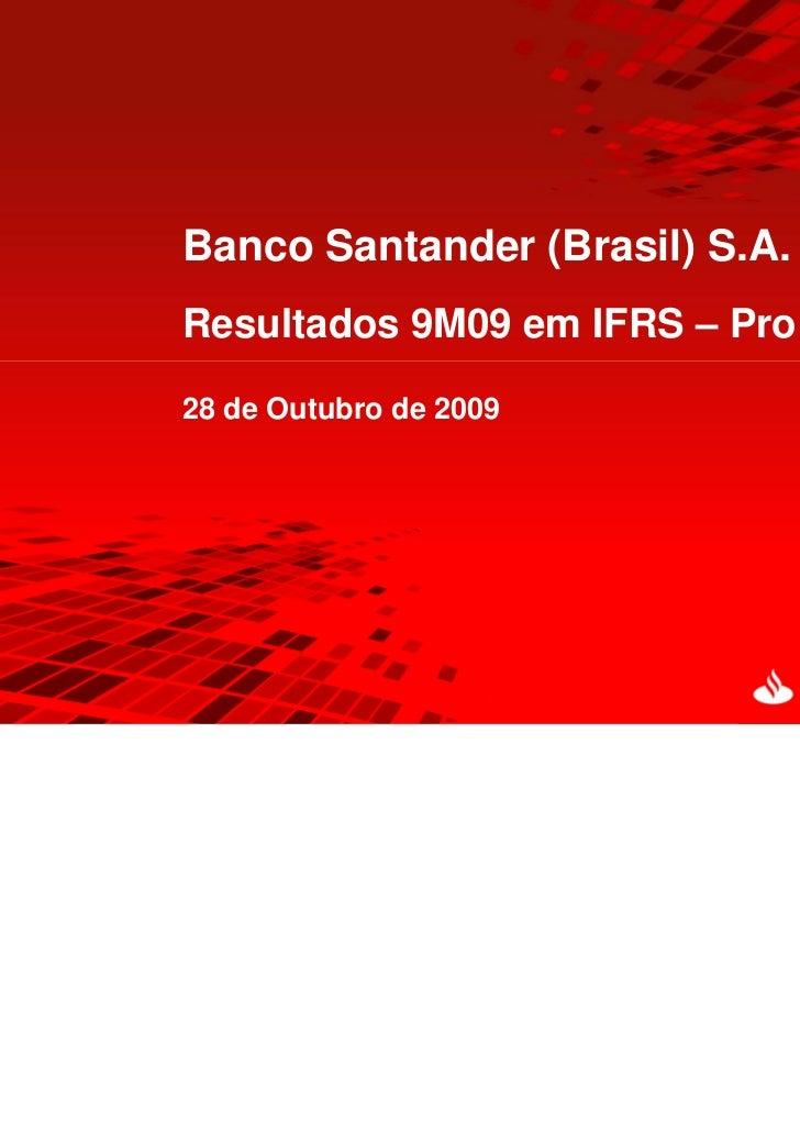 Banco Santander (Brasil) S.A.Resultados 9M09 em IFRS – Pro forma28 de Outubro de 2009