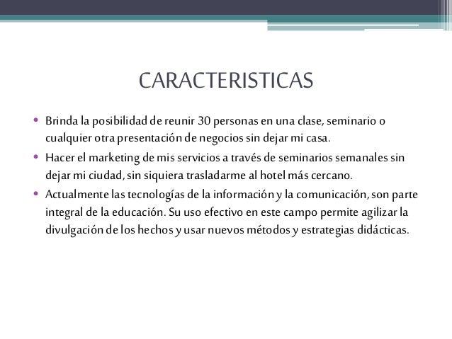 CARACTERISTICAS • Brinda laposibilidaddereunir 30personasenuna clase,seminarioo cualquierotra presentacióndenegociossindej...