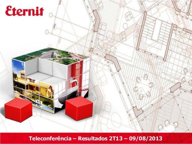 Teleconferência – Resultados 2T13 – 09/08/2013