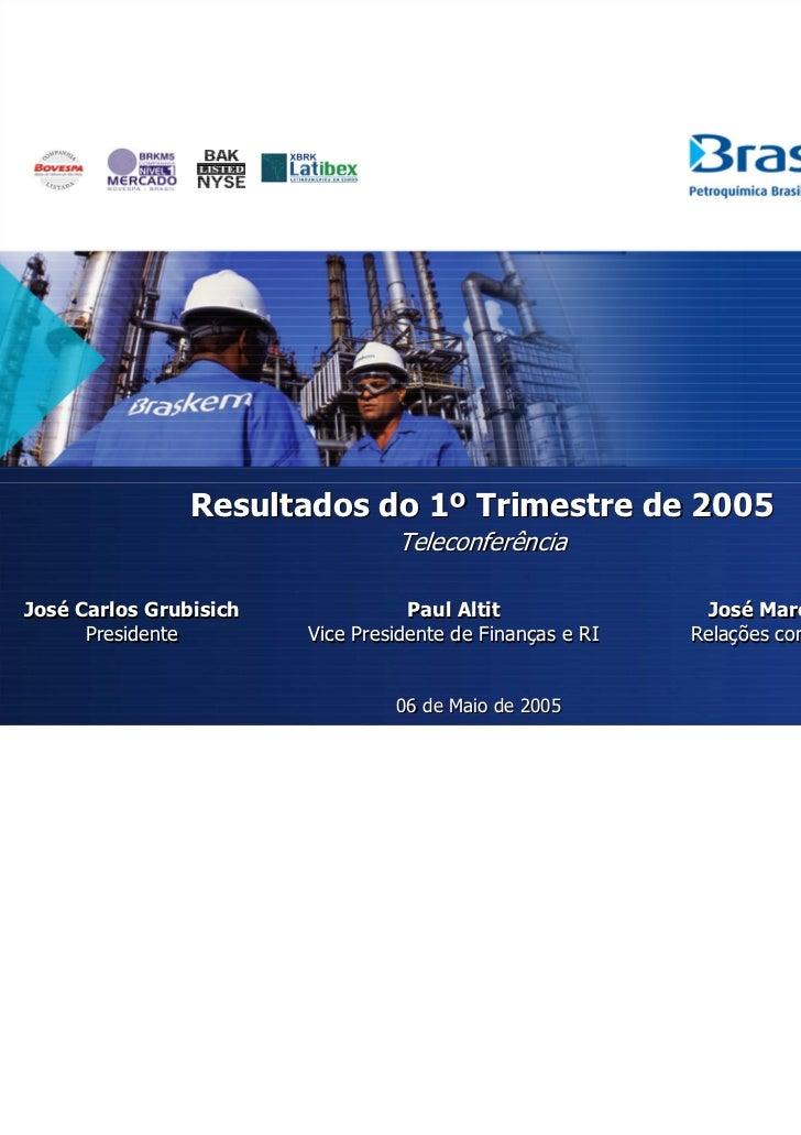 Resultados do 1º Trimestre de 2005                                 TeleconferênciaJosé Carlos Grubisich              Paul ...