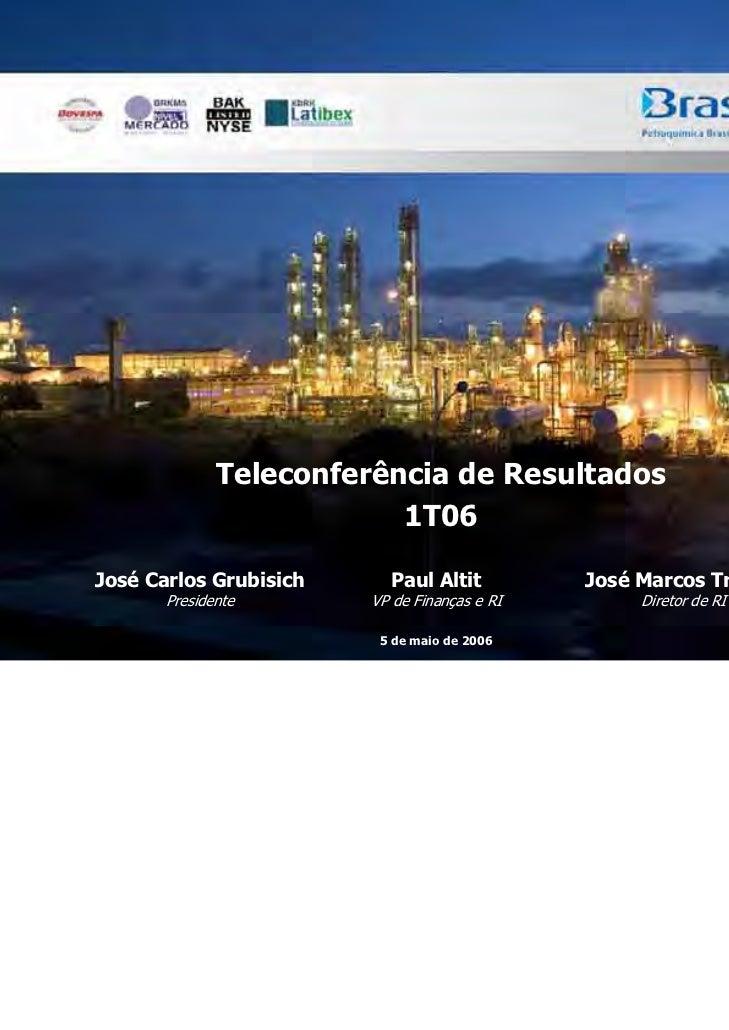 Teleconferência de Resultados                          1T06José Carlos Grubisich     Paul Altit          José Marcos Treig...
