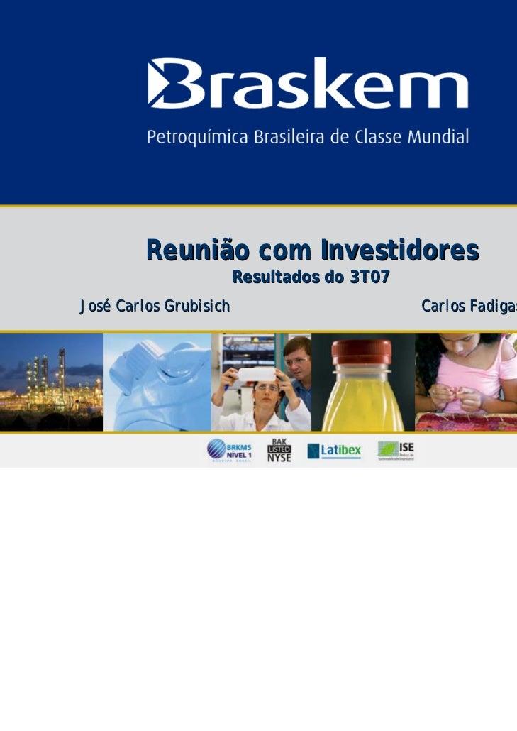 Reunião com Investidores                        Resultados do 3T07José Carlos Grubisich                        Carlos Fadi...