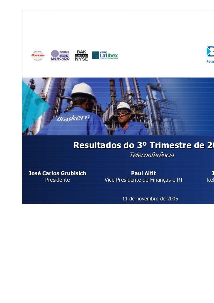Resultados do 3º Trimestre de 2005                                 TeleconferênciaJosé Carlos Grubisich              Paul ...