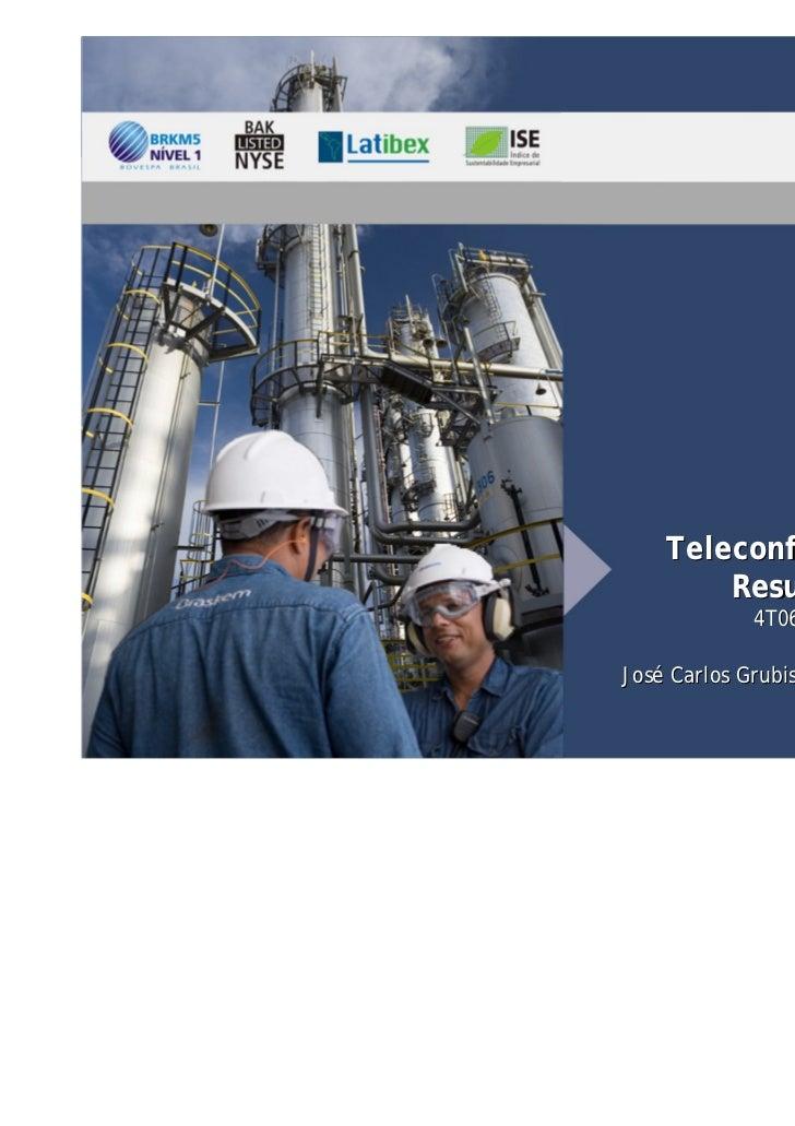 Teleconferência de        Resultados             4T06 e 2006José Carlos Grubisich      Carlos Fadigas